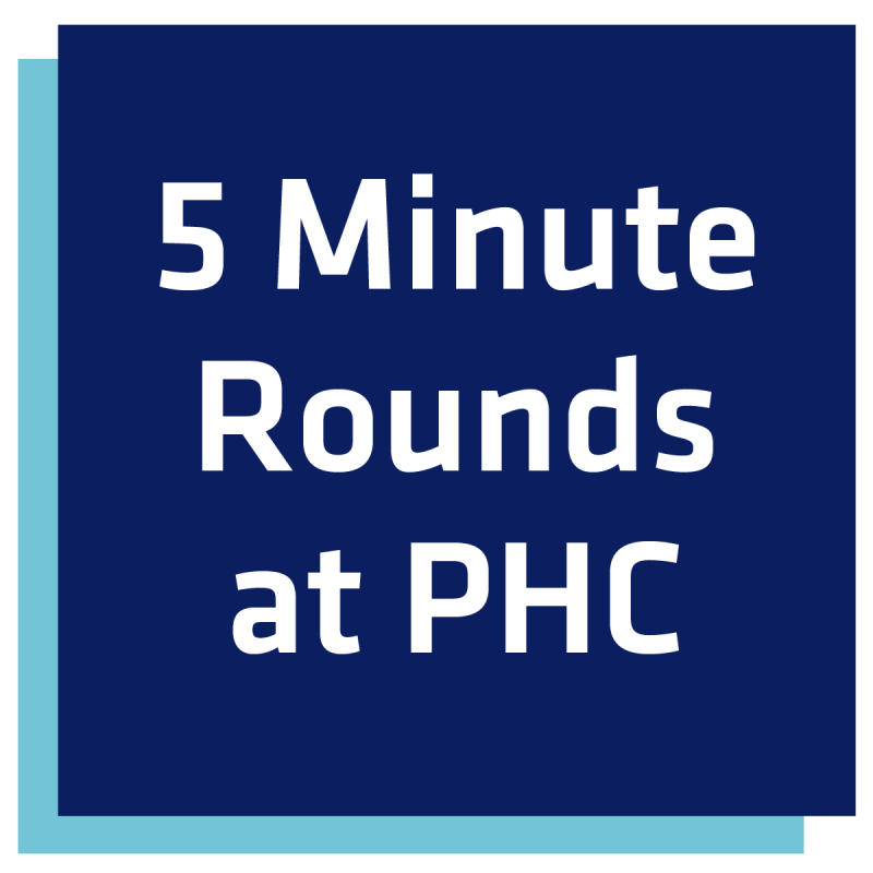 Catch up on PHC staff announcements and updates under 5 minutes through the 5 Minute Rounds at PHC!